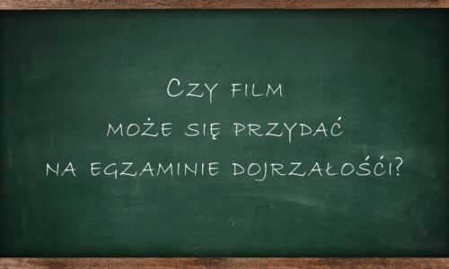 Powtórka do matury z FILMEM W SZKOLE: Trzy filmy, które warto zobaczyć przed egzaminem dojrzałości